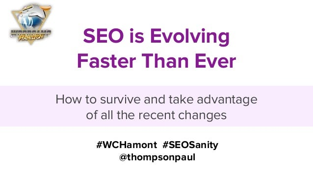 SEO is Evolving Faster Than Ever How to survive and take advantage of all the recent changes #WCHamont #SEOSanity @thompso...