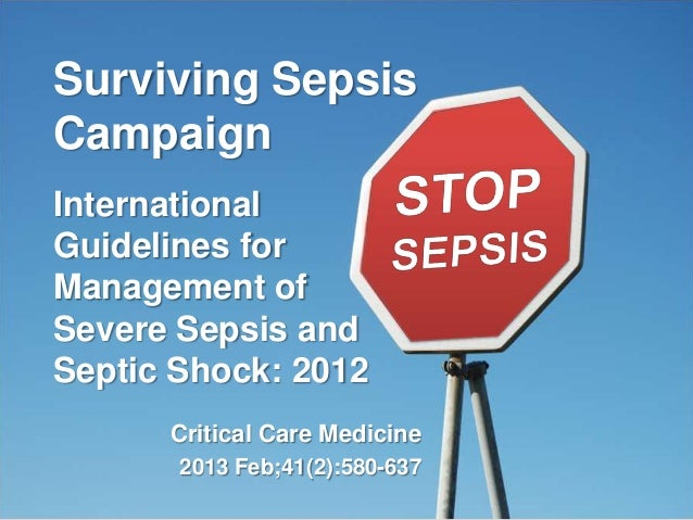Surviving SepsisCampaignInternationalGuidelines forManagement ofSevere Sepsis andSeptic Shock: 2012Critical Care Medicine2...