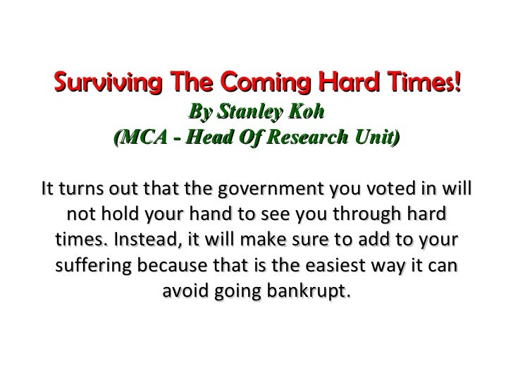 Surviving The Coming Hard Times! By Stanley Koh (MCA - Head Of Research Unit) It turns out that the government you voted i...