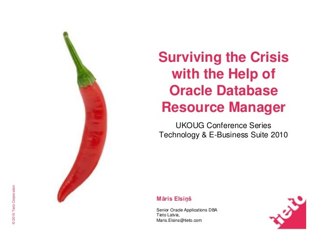 ©2010TietoCorporation Surviving the Crisis with the Help of Oracle Database Resource Manager UKOUG Conference Series Techn...