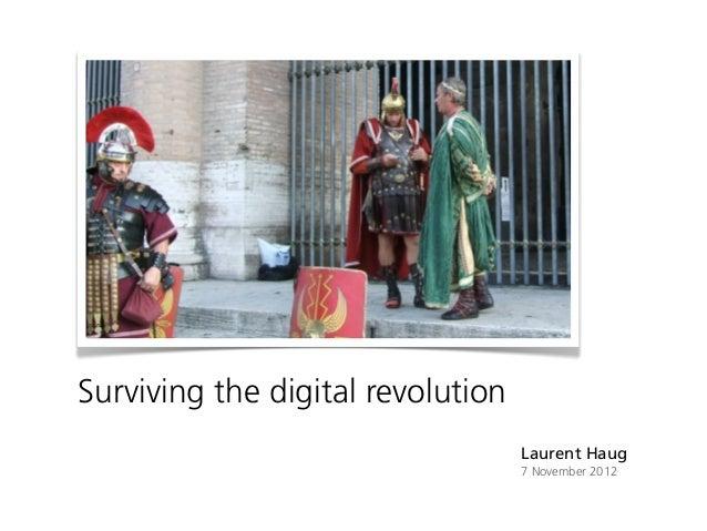 Surviving the digital revolution                                   Laurent Haug                                   7 Novemb...