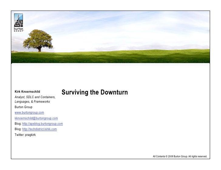 Surviving the Downturn Kirk Knoernschild Analyst, SDLC and Containers, Languages, & Frameworks Burton Group www.burtongrou...