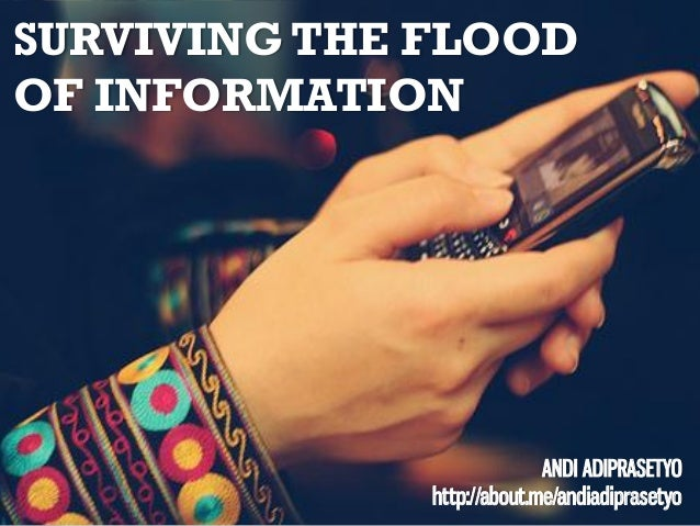 SURVIVING THE FLOOD OF INFORMATION  ANDI ADIPRASETYO http://about.me/andiadiprasetyo