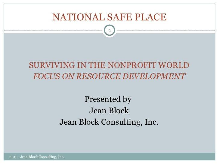 NATIONAL SAFE PLACE <ul><li>SURVIVING IN THE NONPROFIT WORLD </li></ul><ul><li>FOCUS ON RESOURCE DEVELOPMENT </li></ul><ul...