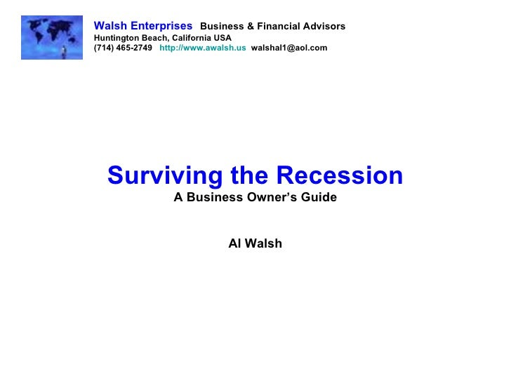 Surviving the Recession A Business Owner's Guide Al Walsh Walsh Enterprises   Business & Financial Advisors Huntington Bea...