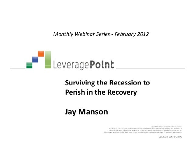 Monthly Webinar Series - February 2012    Surviving the Recession to    Perish in the Recovery    Jay Manson              ...