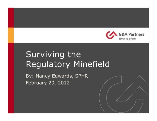 Surviving theRegulatory MinefieldBy: Nancy Edwards, SPHRFebruary 29, 2012