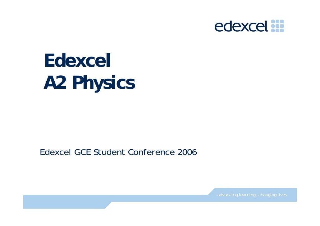 Edexcel A2 Physics   Edexcel GCE Student Conference 2006                                          advancing learning, chan...