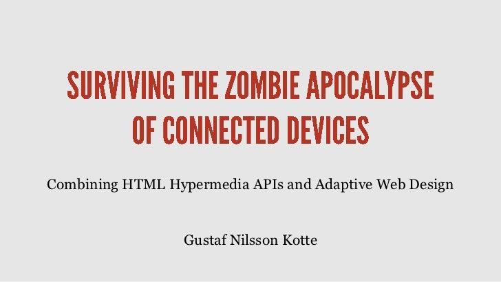 Combining HTML Hypermedia APIs and Adaptive Web Design                  Gustaf Nilsson Kotte