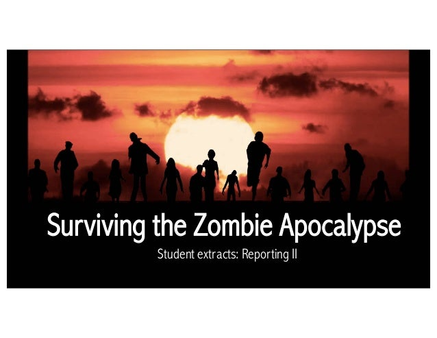 Surviving the Zombie Apocalypse Student extracts: Reporting II