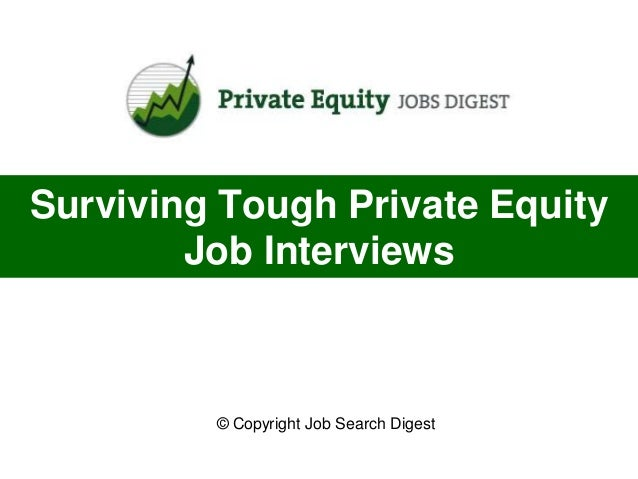 Surviving Tough Private Equity        Job Interviews         © Copyright Job Search Digest