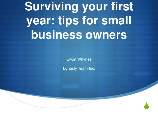 Surviving your first year: tips for small business owners Ewon Whynes Dynasty Team Inc.  S