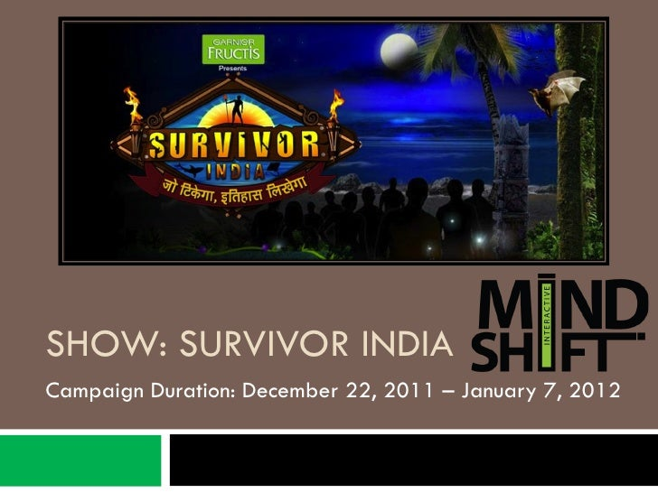 SHOW: SURVIVOR INDIACampaign Duration: December 22, 2011 – January 7, 2012