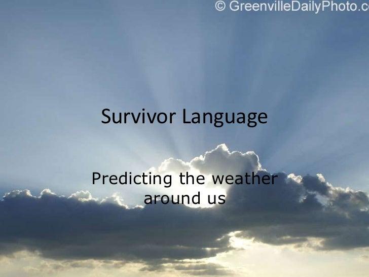 Survivor Language<br />Predicting the weather around us<br />