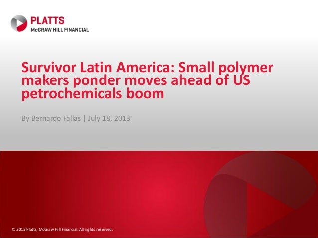 © 2013 Platts, McGraw Hill Financial. All rights reserved. Survivor Latin America: Small polymer makers ponder moves ahead...