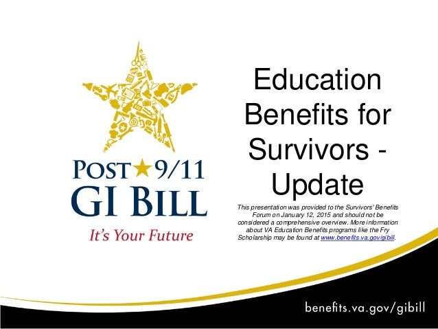 Education Benefits for Survivors - Update This presentation was provided to the Survivors' Benefits Forum on January 12, 2...