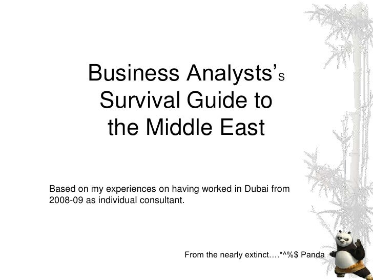 Business Analysts'S         Survival Guide to          the Middle EastBased on my experiences on having worked in Dubai fr...