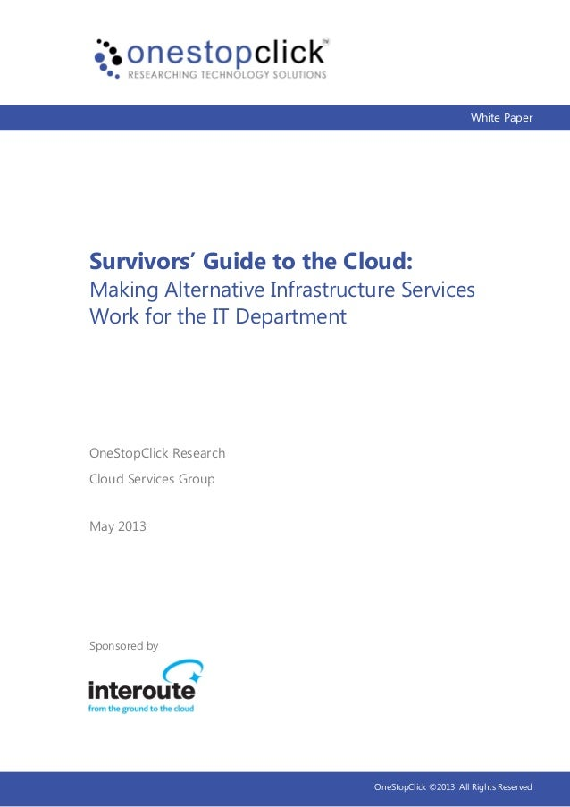 White PaperSurvivors' Guide to the Cloud:Making Alternative Infrastructure ServicesWork for the IT DepartmentSponsored byM...