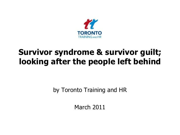 Survivor syndrome & survivor guilt; looking after the people left behind<br />by Toronto Training and HR <br />March 2011<...