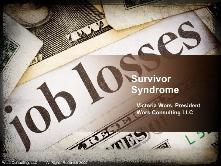 Survivor  Syndrome Victoria Wors, President Wors Consulting LLC Wors Consulting, LLC  All Rights Reserved 2009