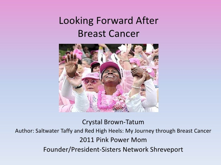 Looking Forward After                    Breast Cancer                         Crystal Brown-TatumAuthor: Saltwater Taffy ...