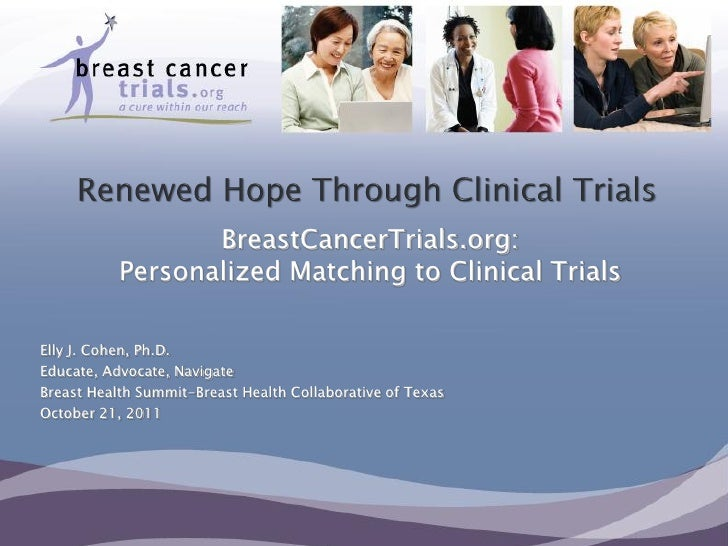 BreastCancerTrials.org:           Personalized Matching to Clinical TrialsElly J. Cohen, Ph.D.Educate, Advocate, NavigateB...