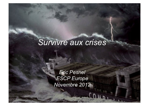 Survivre aux crises      Eric Pesnel     ESCP Europe    Novembre 2012