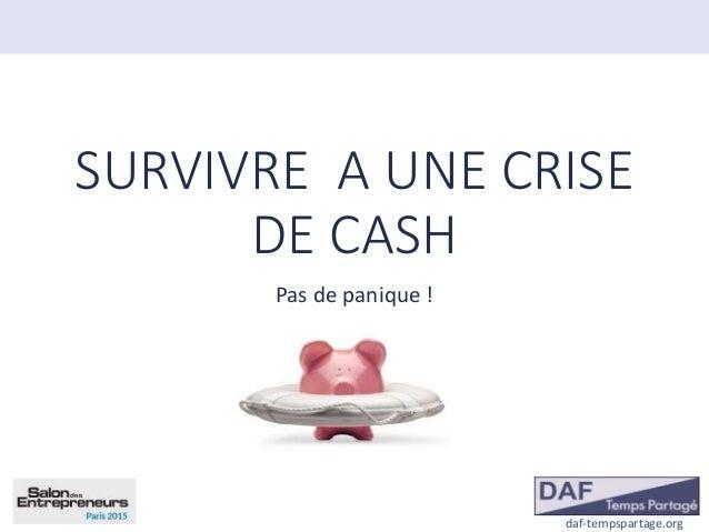daf-tempspartage.org SURVIVRE A UNE CRISE DE CASH Pas de panique !