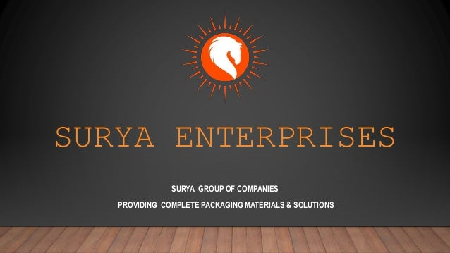 SURYA ENTERPRISES SURYA GROUP OF COMPANIES PROVIDING COMPLETE PACKAGING MATERIALS & SOLUTIONS