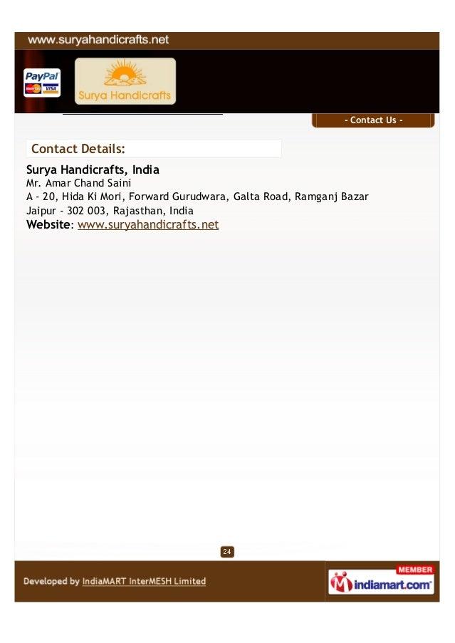 - Contact Us -Contact Details:Surya Handicrafts, IndiaMr. Amar Chand SainiA - 20, Hida Ki Mori, Forward Gurudwara, Galta R...