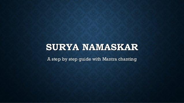 SURYA NAMASKARSURYA NAMASKAR A step by step guide with Mantra chantingA step by step guide with Mantra chanting