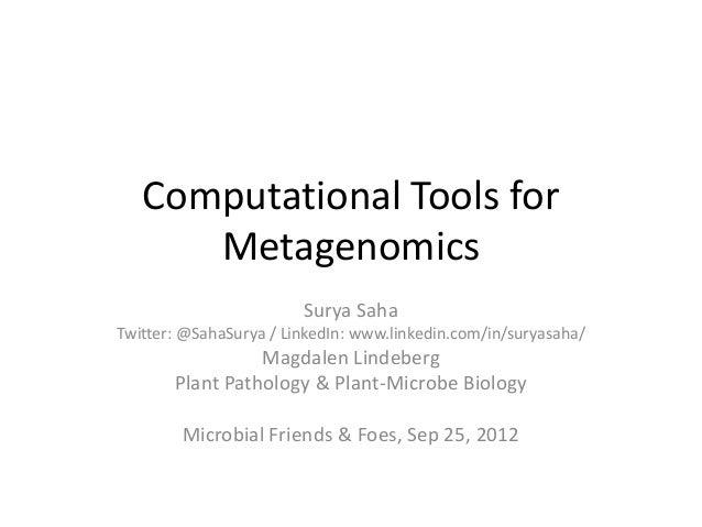Computational Tools forMetagenomicsSurya SahaTwitter: @SahaSurya / LinkedIn: www.linkedin.com/in/suryasaha/Magdalen Lindeb...