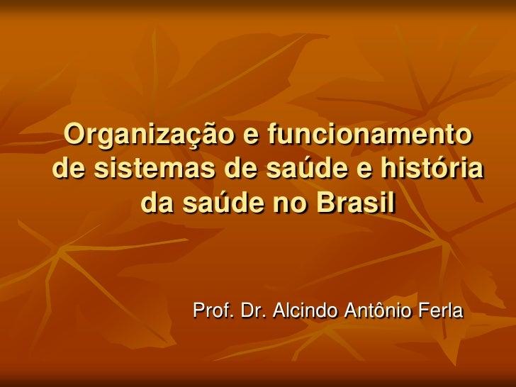 Organização e funcionamento de sistemas de saúde e história        da saúde no Brasil             Prof. Dr. Alcindo Antôni...