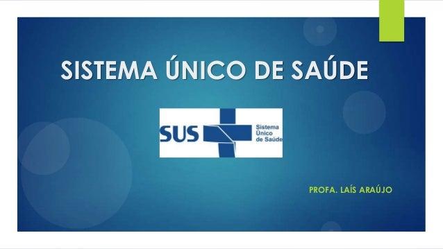 SISTEMA ÚNICO DE SAÚDE PROFA. LAÍS ARAÚJO