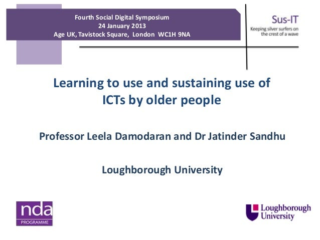 Fourth Social Digital Symposium                 24 January 2013  Age UK, Tavistock Square, London WC1H 9NA  Learning to us...