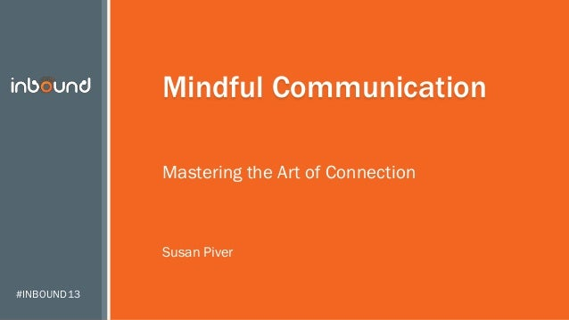 #INBOUND13 Mindful Communication Mastering the Art of Connection Susan Piver