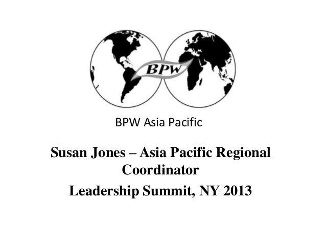 BPW Asia PacificSusan Jones – Asia Pacific Regional          Coordinator  Leadership Summit, NY 2013