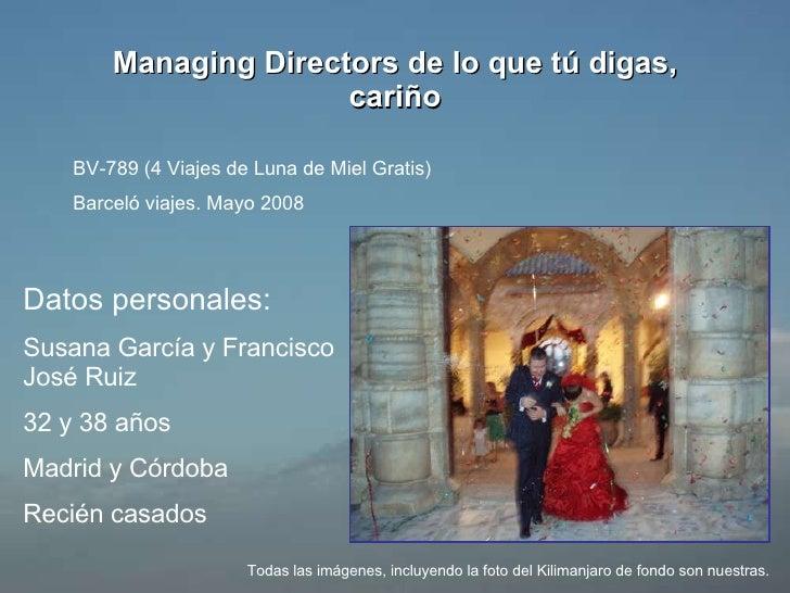 Managing Directors de lo que tú digas, cariño Datos personales: Susana García y Francisco José Ruiz 32 y 38 años Madrid y ...