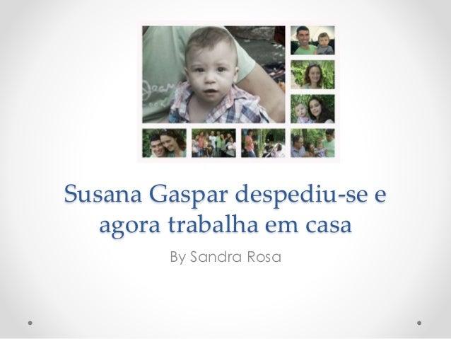 Susana Gaspar despediu-se e agora trabalha em casa By Sandra Rosa