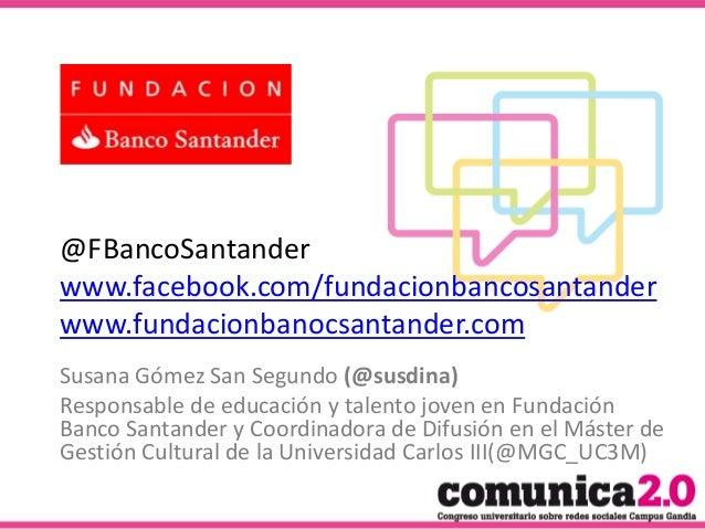 Susana Gómez San Segundo (@susdina) Responsable de educación y talento joven en Fundación Banco Santander y Coordinadora d...