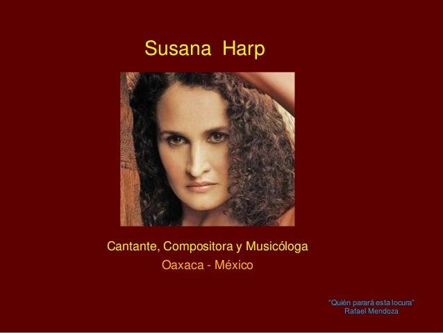 """Cantante, Compositora y Musicóloga Oaxaca - México Susana Harp """"Quién parará esta locura"""" Rafael Mendoza"""