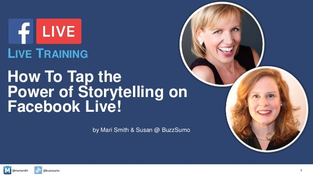 @marismith @buzzsumo How To Tap the Power of Storytelling on Facebook Live! by Mari Smith & Susan @ BuzzSumo 1 LIVE TRAINI...
