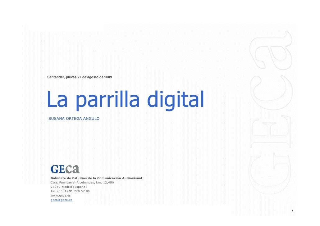| LA PARRILLA DIGITAL       Santander, jueves 27 de agosto de 2009       La parrilla digital    SUSANA ORTEGA ANGULO      ...