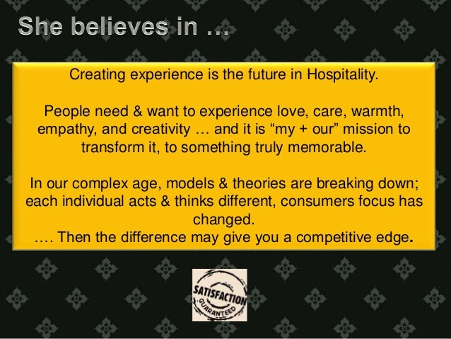 Creating experience is the future in Hospitality.  People need & want to experience love, care, warmth,  empathy, and crea...