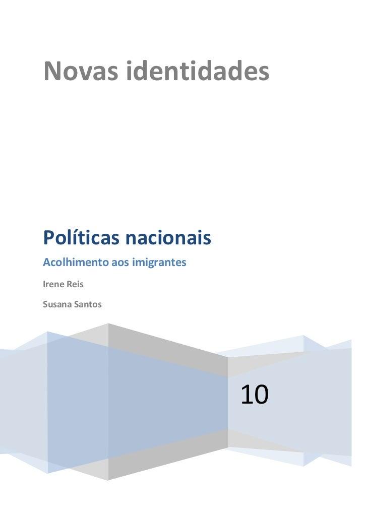 Novas identidades10Políticas nacionaisAcolhimento aos imigrantesIrene ReisSusana Santos<br />Introdução<br />As políticas ...