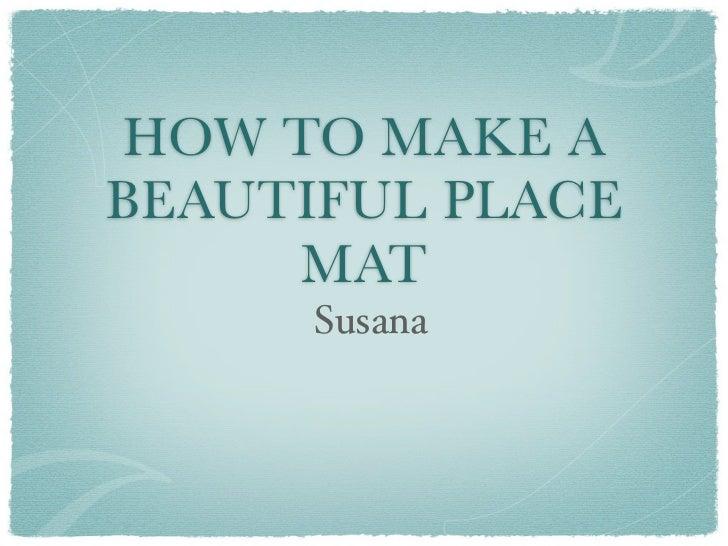 HOW TO MAKE ABEAUTIFUL PLACE     MAT      Susana