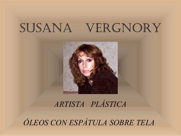 SUSANA VERGNORY ARTISTA PLÁSTICA ÓLEOS CON ESPÁTULA SOBRE TELA
