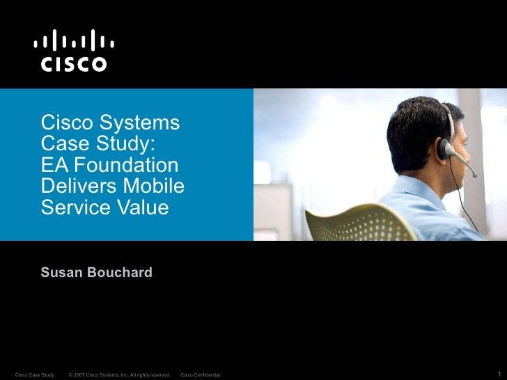 Cisco Systems  Case Study:  EA Foundation Delivers Mobile Service Value Susan Bouchard