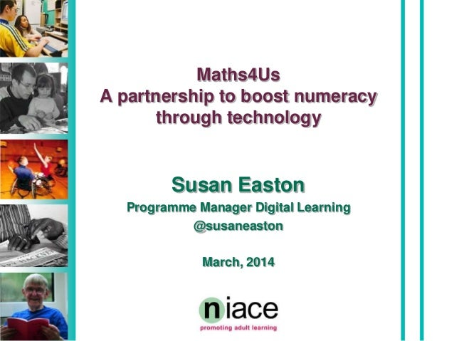 Maths4Us A partnership to boost numeracy through technology Susan Easton Programme Manager Digital Learning @susaneaston M...