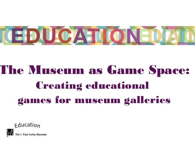 The Museum as Game Space: Creating educational games for museum galleries